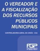 Cartilha O vereador e a fiscalização dos recursos públicos